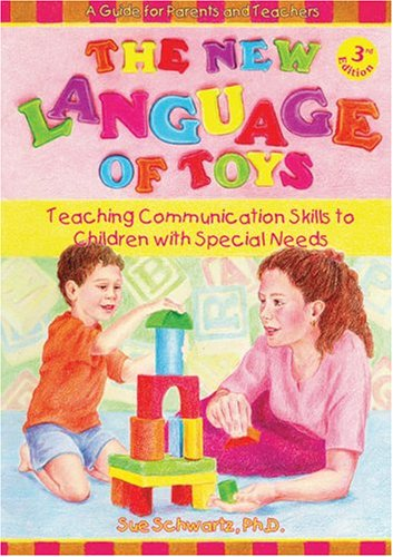 The New Language of Toys: Teaching Communication Skills to Children with Special Needs, a Guide for Parents and Teachers 9781890627485