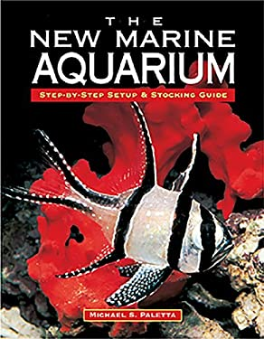 The New Marine Aquarium: Step-By-Step Setup & Stocking Guide 9781890087524