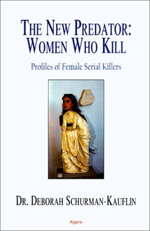 The New Predator: Women Who Kill: Profiles of Female Serial Killers 9781892941589