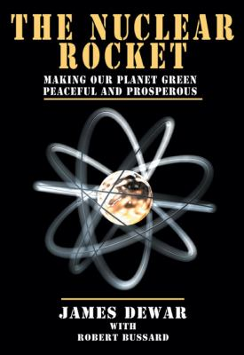 The Nuclear Rocket: Making Our Planet Green, Peaceful and Prosperous 9781894959995