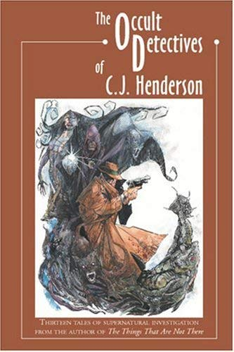 The Occult Detectives of C.J. Henderson 9781892669100