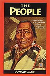 The People: A Historical Guide to the First Nations of Alberta, Saskatchewan, and Manitoba