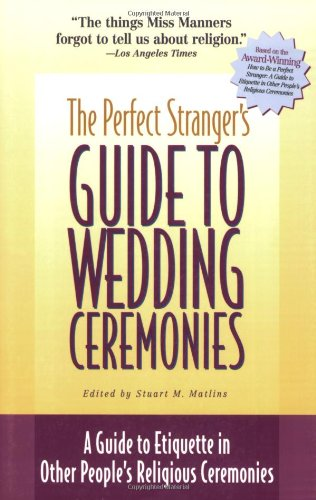 The Perfect Stranger's Guide to Wedding Ceremonies: A Guide to Etiquette in Other People's Religious Ceremonies 9781893361195