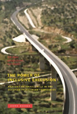 The Power of Inclusive Exclusion: Anatomy of Israeli Rule in the Occupied Palestinian Territories 9781890951924