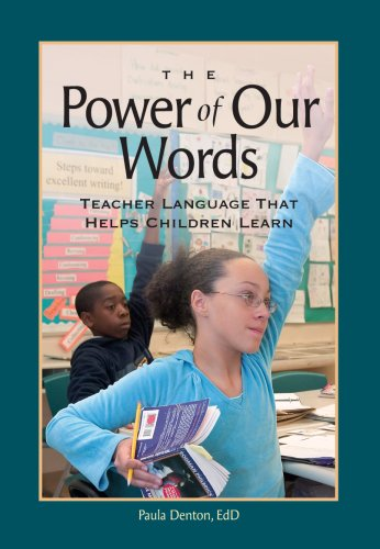 The Power of Our Words: Teacher Language That Helps Children Learn 9781892989185