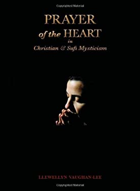Prayer of the Heart in Christian and Sufi Mysticism 9781890350352
