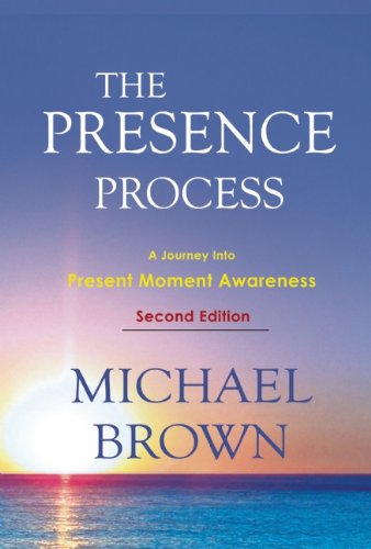 The Presence Process: A Journey Into Present Moment Awareness 9781897238462