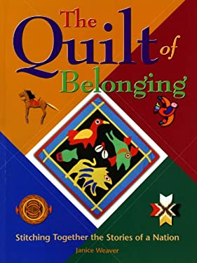 The Quilt of Belonging: Stitching Together the Stories of a Nation 9781897066492