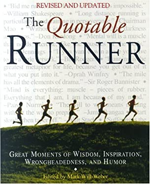 The Quotable Runner: Great Moments of Wisdom, Inspiration, Wrongheadedness, and Humor 9781891369261