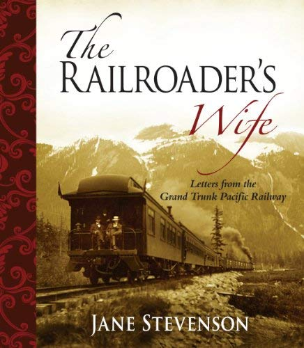 The Railroader's Wife: Letters from the Grand Trunk Pacific Railway 9781894759434