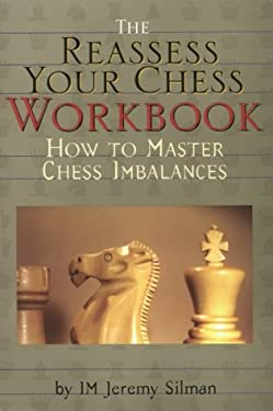 The Reassess Your Chess Workbook: How to Master Chess Imbalances 9781890085056