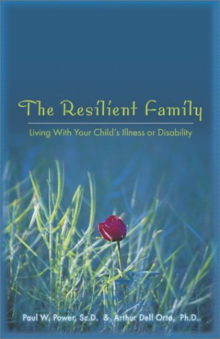 The Resilient Family: Living with Your Child's Illness or Disability 9781893732667
