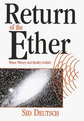 The Return of the Ether: When Experiment and Reality Collide 9781891121104