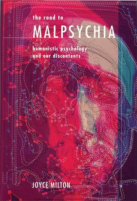 The Road to Malpsychia: Humanistic Psychology and Our Discontents 9781893554795
