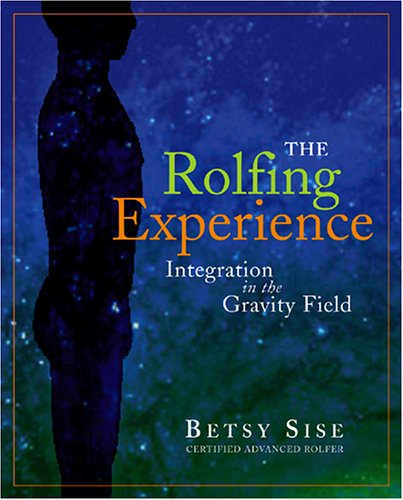 The Rolfing Experience: Integration in the Gravity Field 9781890772529