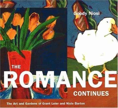 The Romance Continues: The Art and Gardens of Grant Leier and Nixie Barton 9781894898294