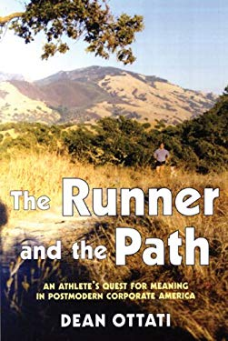 The Runner and the Path: An Athlete's Quest for Meaning in Postmodern Corporate America 9781891369827