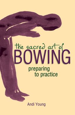 The Sacred Art of Bowing: Preparing to Practice 9781893361829