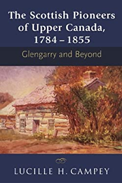 The Scottish Pioneers of Upper Canada, 1784-1855: Glengarry and Beyond 9781897045015