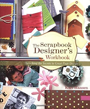 The Scrapbook Designer's Workbook: Unlocking the Secrets to Great Page Design 9781892127952