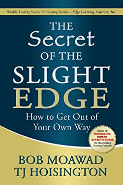 The Secret of the Slight Edge: How to Get Out of Your Own Way 9781890427894