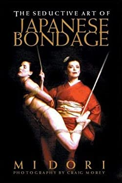 The Seductive Art of Japanese Bondage 9781890159382