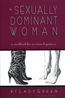 The Sexually Dominant Woman: A Workbook for Nervous Beginners 9781890159115