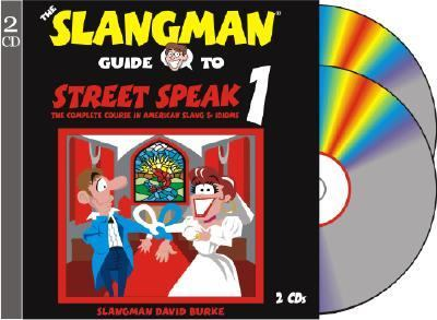The Slangman Guide to Street Speak 1: The Complete Course in American Slang & Idioms 9781891888298