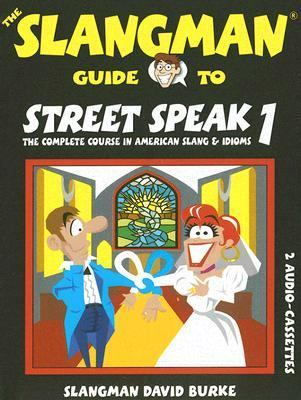The Slangman Guide to Street Speak 1: The Complete Course in American Slang & Idioms 9781891888304