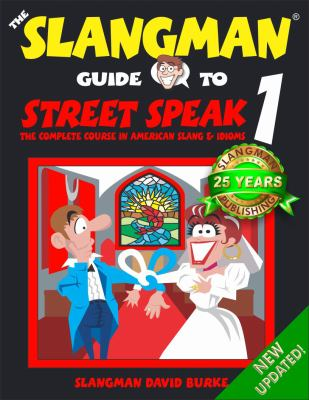 The Slangman Guide to Street Speak 1: The Complete Course in American Slang & Idioms 9781891888083