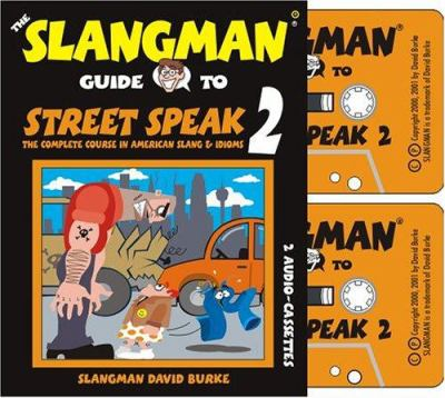 The Slangman Guide to Street Speak 2: The Complete Course in American Slang & Idioms 9781891888328