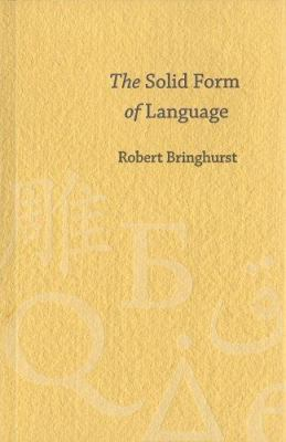 The Solid Form of Language: An Essay on Writing and Meaning 9781894031882