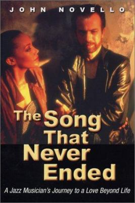 The Song That Never Ended: A Jazz Musician's Journey to a Love Beyond Life 9781892138095