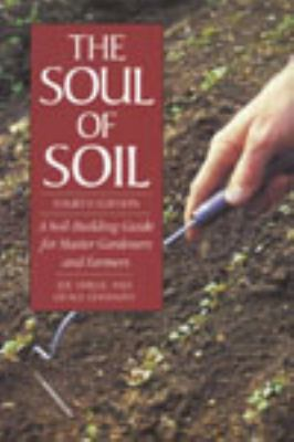 The Soul of Soil: A Soil-Building Guide for Master Gardeners and Farmers 9781890132316