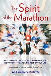 The Spirit of the Marathon: What to Expect in Your First Marathon, and How to Run Them for the Rest of Your Life 7708573