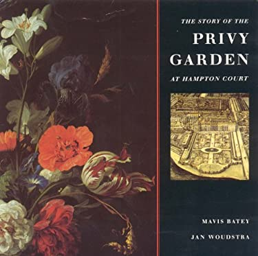 The Story of the Privy Garden at Hampton Court 9781899531011