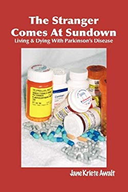 The Stranger Comes at Sundown: Living & Dying with Parkinson's Disease 9781890689599