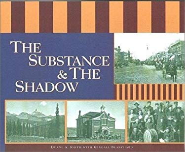 The Substance & the Shadow: Capturing the Spirit of Southwestern Colorado: A Pictorial History, 1880s-1920s
