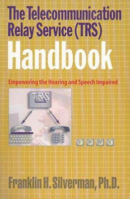 The Telecommunication Relay Service (TRS) Handbook: Empowering the Hearing and Speech Impaired 9781890154080