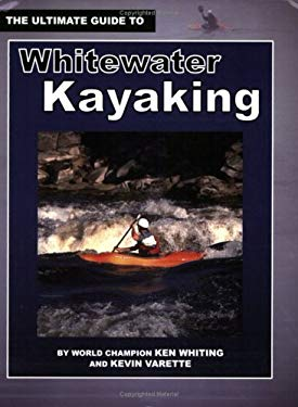 The Ultimate Guide to Whitewater Kayaking 9781896980126
