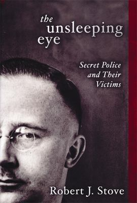 The Unsleeping Eye: Secret Police and Their Victims 9781893554665