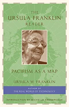 The Ursula Franklin Reader: Pacifism as a Map 9781897071182