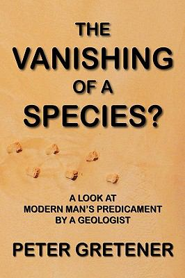 The Vanishing of a Species? a Look at Modern Man's Predicament by a Geologist 9781897093825