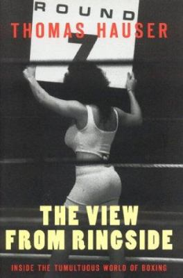 The View from Ringside: Inside the Tumultuous World of Boxing 9781894963251