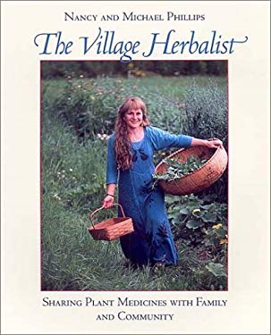 The Village Herbalist: Sharing Plant Medicines with Family and Community 9781890132545