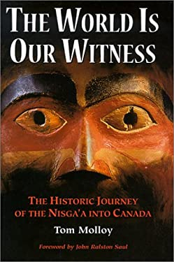 The World is Our Witness: The Historic Journey of the Nisga'a Into Canada 9781894004473