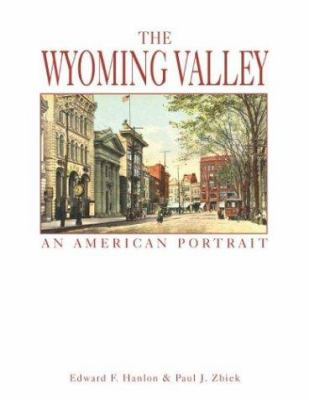 The Wyoming Valley: An American Portrait 9781892724359