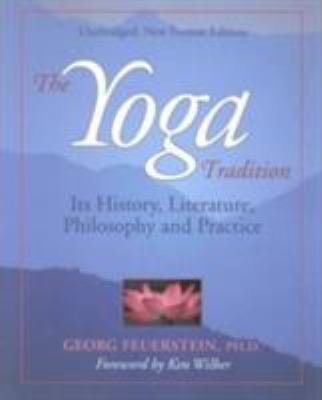 The Yoga Tradition: Its History, Literature, Philosophy and Practice 9781890772185