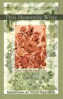 This Heavenly Wine: Poetry from the Divan-E Jami 9781890772567