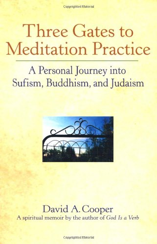 Three Gates to Meditation Practice: A Personal Journey Into Sufism, Buddhism, and Judaism 9781893361225
